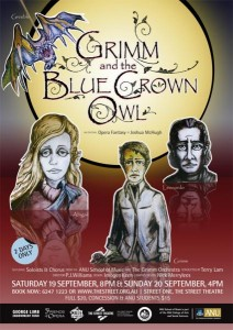 "Joshua McHugh's opera, ""Grimm and the Blue Crown Owl"" was performed last year in Canberra to much critical acclaim and sell-out audiences."