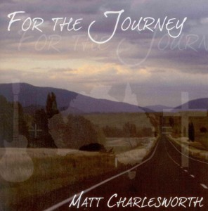 "Matt Charlesworth's  debut CD ""For The Journey"""